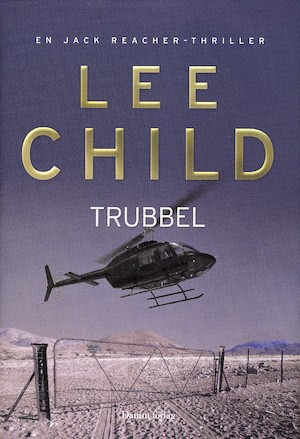Trubbel : [en Jack Reacher-thriller] / Lee Child ; översättning: Anders Bellis.